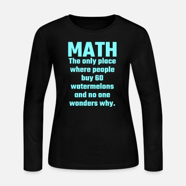 Physics Math - Math The Only Place Where People Buy 60 W - Women's Long Sleeve Jersey T-Shirt