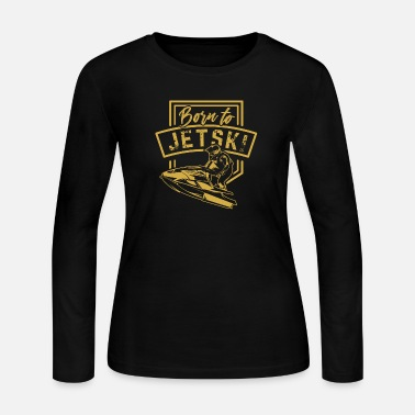 Jet Born To Jet Ski - Women's Jersey Longsleeve Shirt