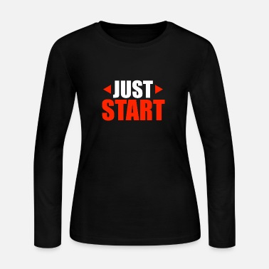 Christmas Motivational Quotes Just Start Funny Gift Idea - Women's Jersey Longsleeve Shirt