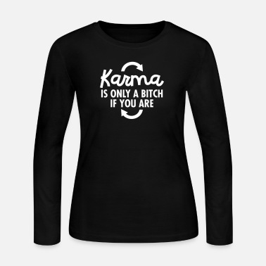 Karma Is Only A Bitch If You Are - Women's Jersey Longsleeve Shirt