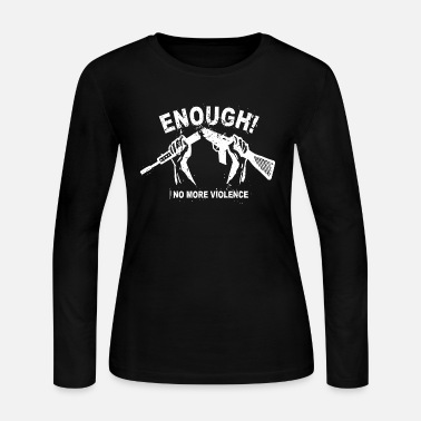 Violence Enough! No more violence - no more gun violence - Women's Jersey Longsleeve Shirt