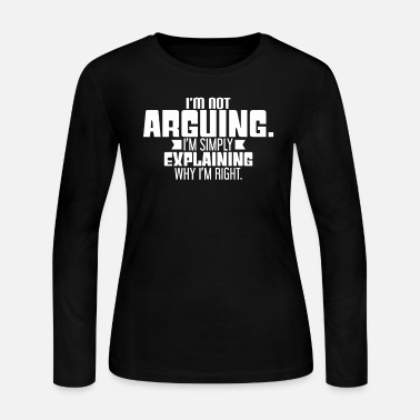 Right Im Not Arguing Just Explaining Why Right - Women's Jersey Longsleeve Shirt
