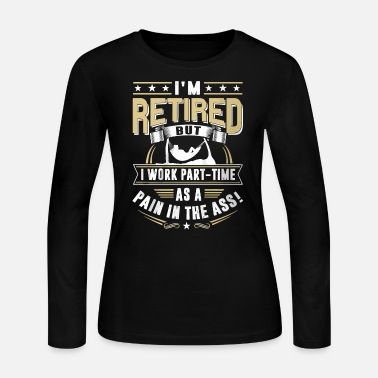Pain I'm retired but I work part-time as a pain - Women's Long Sleeve Jersey T-Shirt