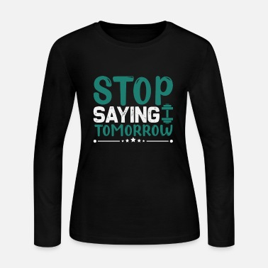 Optimism Stop saying tomorrow - Women's Jersey Longsleeve Shirt
