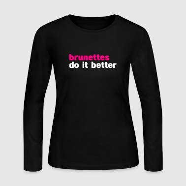 brunettes do it better - Women's Long Sleeve Jersey T-Shirt