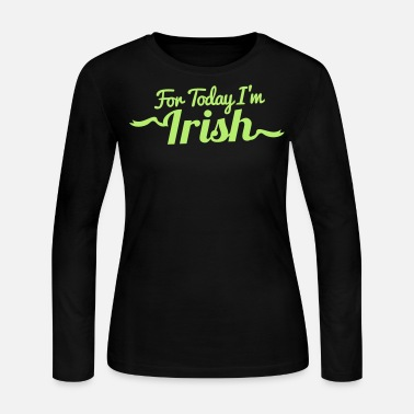 St Patricks Day FOR TODAY I'M IRISH with a shamrock - Women's Long Sleeve Jersey T-Shirt
