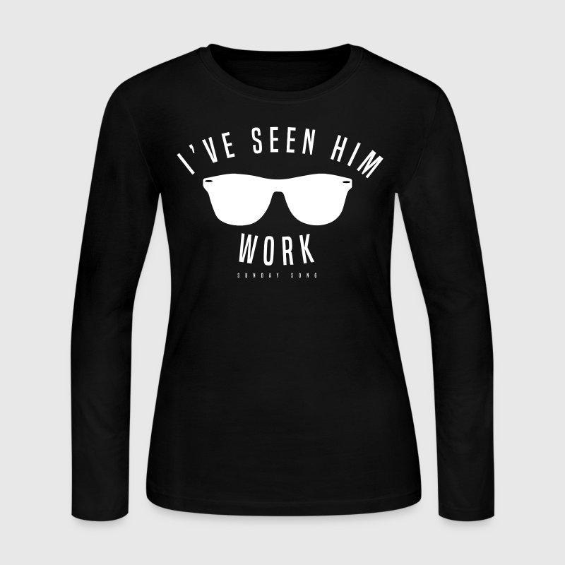 I've Seen Him Work - Women's Long Sleeve Jersey T-Shirt