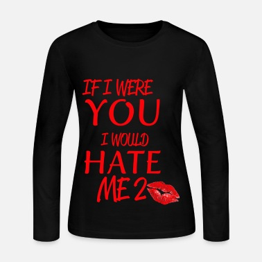 I Love IF I WERE YOU I WOULD HATE ME 2 - Women's Long Sleeve Jersey T-Shirt