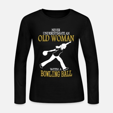 Bowling Never Underestimate Bowli - Women's Long Sleeve Jersey T-Shirt
