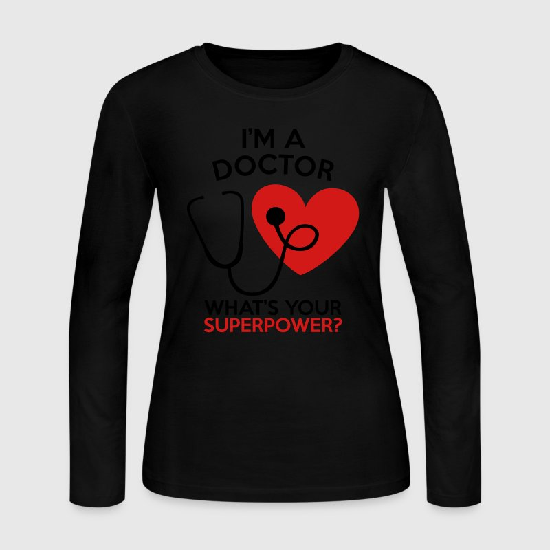 I'M A DOCTOR WHAT'S YOUR SUPERPOWER? - Women's Long Sleeve Jersey T-Shirt