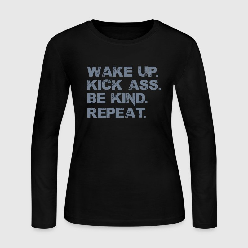 Wake up. Kick Ass, Be kind. Repeat. - Women's Long Sleeve Jersey T-Shirt