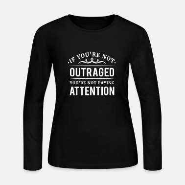 Conservative If you're not outraged you're not paying attention - Women's Long Sleeve Jersey T-Shirt