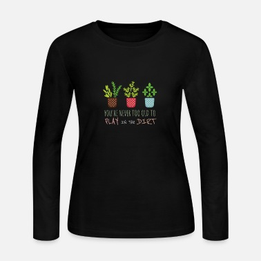 Play You're Never Too Old to Play in Dirt, Funny - Women's Long Sleeve Jersey T-Shirt