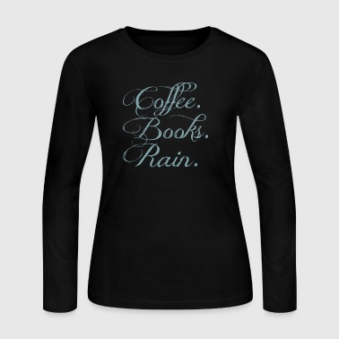 Coffee. Books. Rain. - Women's Long Sleeve Jersey T-Shirt