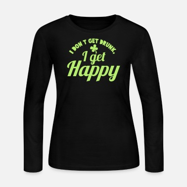St Patricks Day I DON't get DRUNK, I get Happy with a shamrock - Women's Long Sleeve Jersey T-Shirt