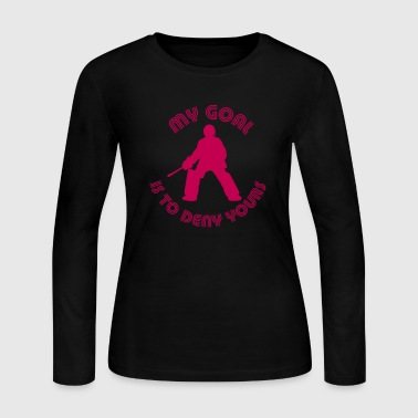 My Goal Is To Deny Yours (field hockey) - Women's Long Sleeve Jersey T-Shirt