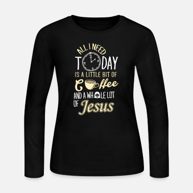 Holy Spirit All I Need Is A Little Bit Of Coffee And Jesus - Women's Long Sleeve Jersey T-Shirt