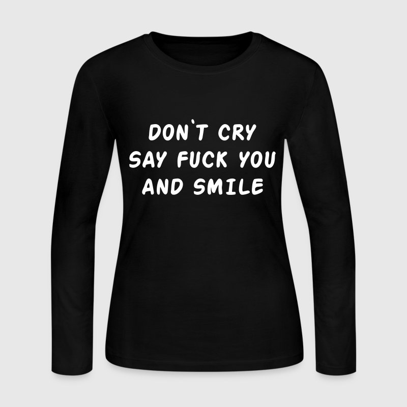 Don't cry say fuck you and smile - Women's Long Sleeve Jersey T-Shirt
