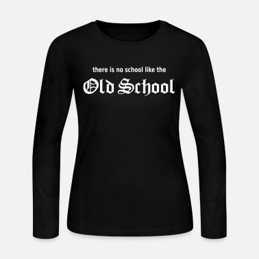 Old School There Is No School Like The Old School - Women's Long Sleeve Jersey T-Shirt