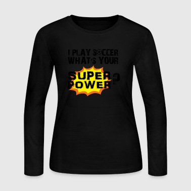 I Play Soccer My Super Power Design - Women's Long Sleeve Jersey T-Shirt