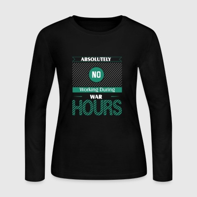 Absolutely No Working During War Hours - Women's Long Sleeve Jersey T-Shirt