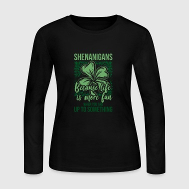 Shenanigans gift fun Irish St. Patrick´s Day beer - Women's Long Sleeve Jersey T-Shirt