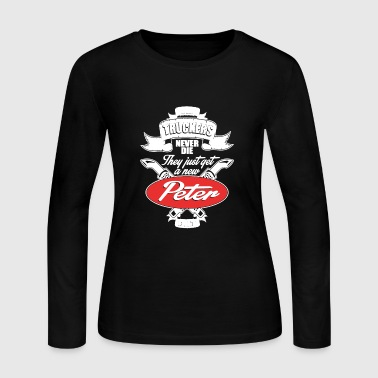 Truckers Never Die They Just Get A New Peter Shirt - Women's Long Sleeve Jersey T-Shirt