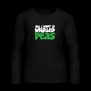 All I Want Is Whirled Peas - Women's Long Sleeve Jersey T-Shirt