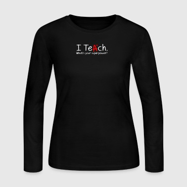 I Teach Whats Your Superpower - Women's Long Sleeve Jersey T-Shirt