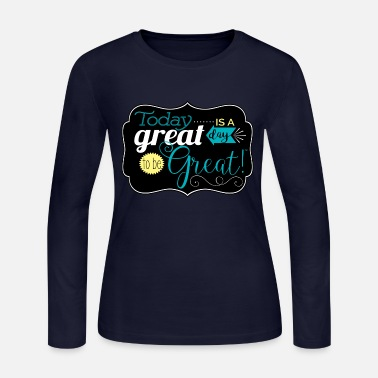 Great Day Great day to be greate - Women's Jersey Longsleeve Shirt