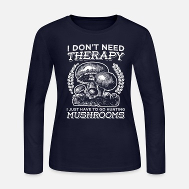 Mushroom Don't Need Therapy Mushroom Picker Nature Lover - Women's Jersey Longsleeve Shirt