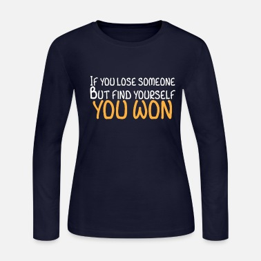 Lose If you lose someone but find yourself you won - Women's Jersey Longsleeve Shirt