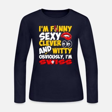 Flag Im Funny Sexy Clever And Witty Im Swiss - Women's Jersey Longsleeve Shirt