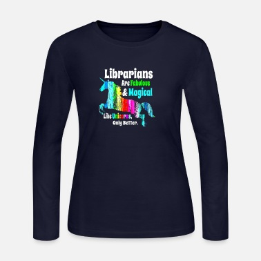 Librarians Unicorn Shirt Fabulous and Magical Like a Unicorn - Women's Jersey Longsleeve Shirt
