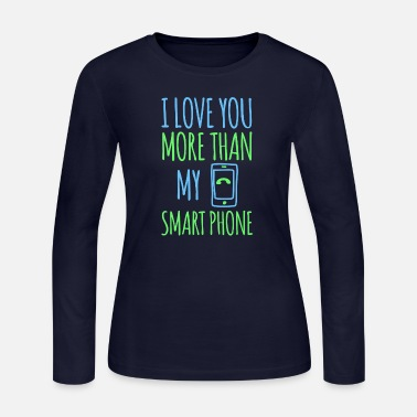 Smart Phone I Love You More Than My Smart Phone - Women's Long Sleeve Jersey T-Shirt