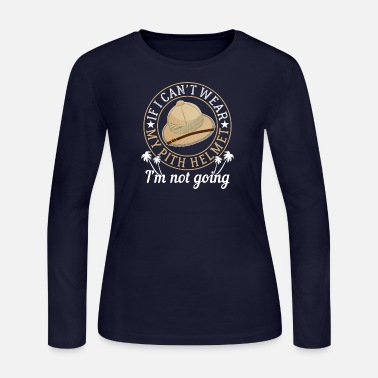 Helmet If I Can't Wear My Pith Helmet I'm Not Going Gift - Women's Jersey Longsleeve Shirt
