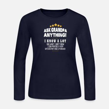 Grandpa Grandpa Gifts Ask Him Anything Gift Design - Women's Long Sleeve Jersey T-Shirt