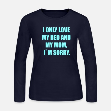 Bed And Breakfast i only love my bed and my mom - Women's Jersey Longsleeve Shirt