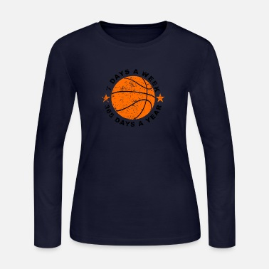 Day Of The Week 7 Days A Week Basketball - Women's Long Sleeve Jersey T-Shirt