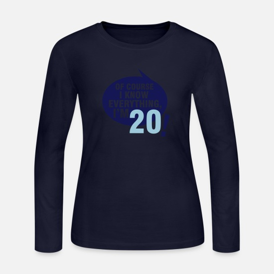 Drunk Long-Sleeve Shirts - Of course I know everything, I'm 20 - Women's Jersey Longsleeve Shirt navy