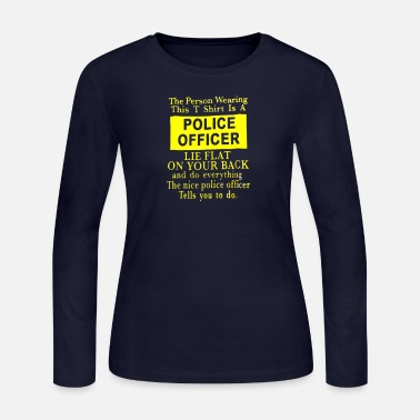 Person The Person Wearing This Shirt Is A Police Officer - Women's Long Sleeve Jersey T-Shirt