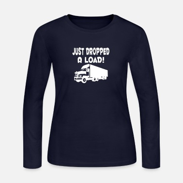 Dropped A Load JUST DROPPED A LOAD - Women's Jersey Longsleeve Shirt