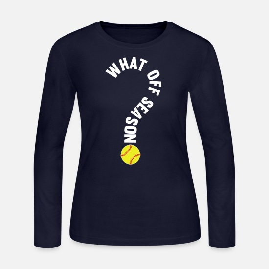 What Long-Sleeve Shirts - What Off Season Softball Player T Shirt - Women's Jersey Longsleeve Shirt navy