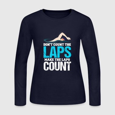 Lap Don't Count The Laps Make The Laps Count - Women's Long Sleeve Jersey T-Shirt