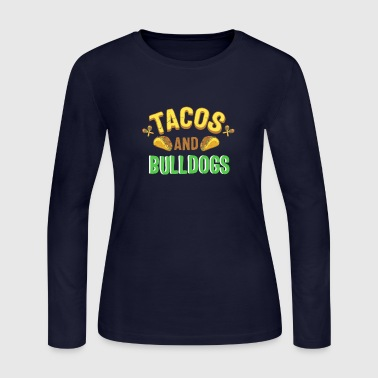 Tacos And Bulldogs Gift - Women's Long Sleeve Jersey T-Shirt