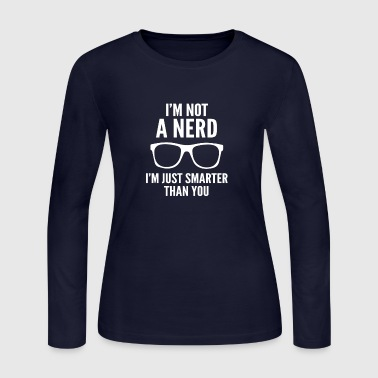 I m Not A Nerd - Women's Long Sleeve Jersey T-Shirt