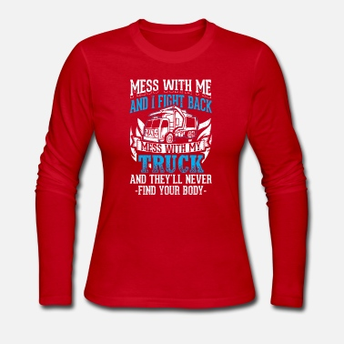 Funny Trucker Shirt Mess With Me - Women's Long Sleeve Jersey T-Shirt