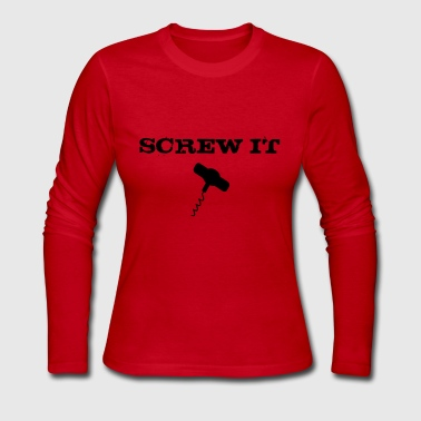 Screw It - Women's Long Sleeve Jersey T-Shirt