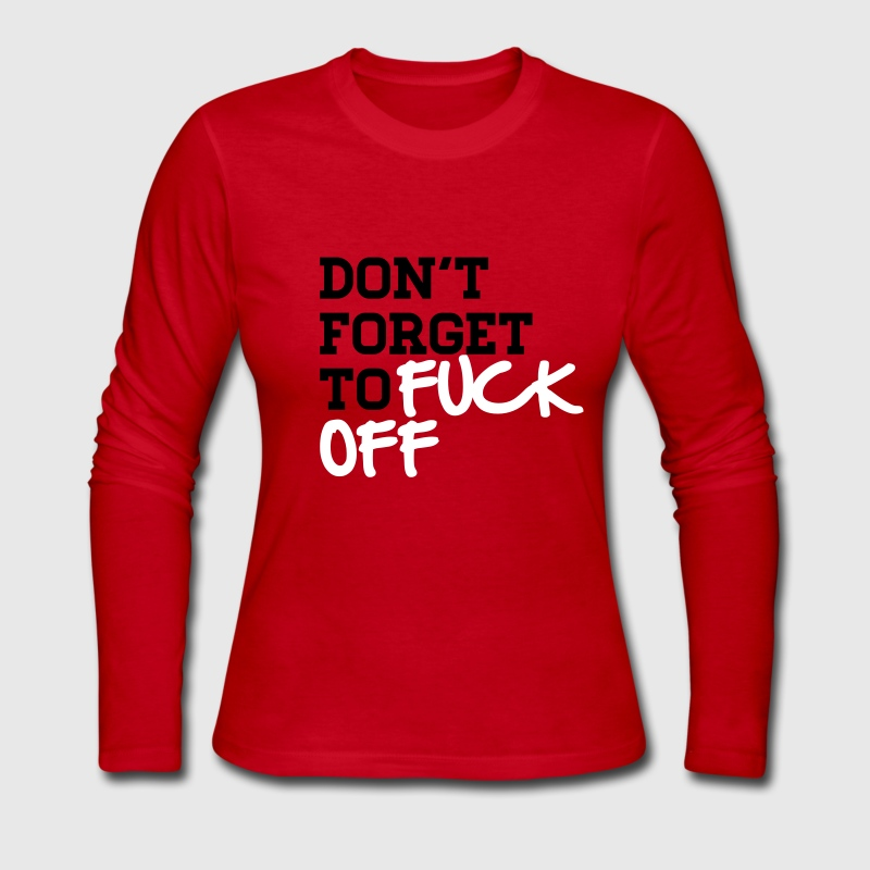 Don't forget to FUCK OFF - Women's Long Sleeve Jersey T-Shirt