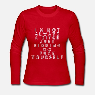 Just not always a bitch go fuck yourself, outline - Women's Long Sleeve Jersey T-Shirt